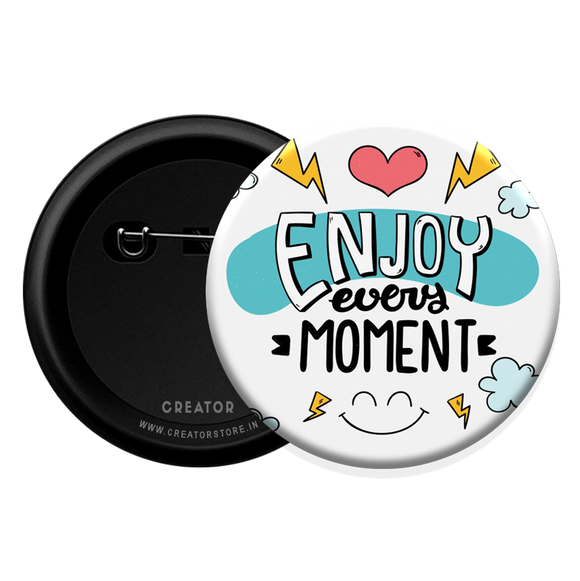 Enjoy every moment Button Badge