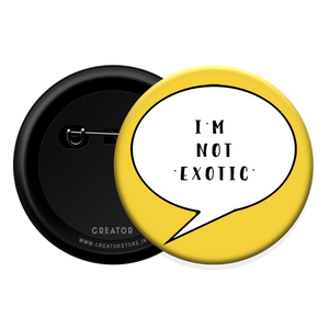 I'm not exotic Button Badge