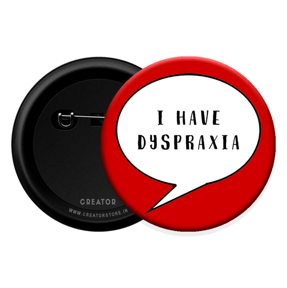 I have Dyspraxia Button Badge