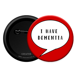 I have dementia Button Badge