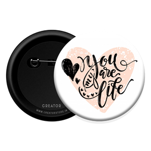 You're my life Button Badge
