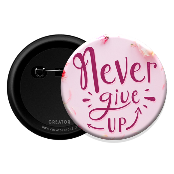 Never give up Button Badge