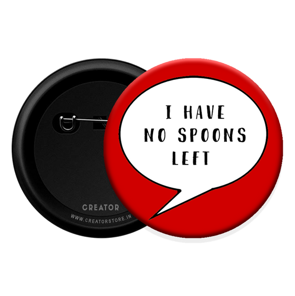 No spoons left Button Badge