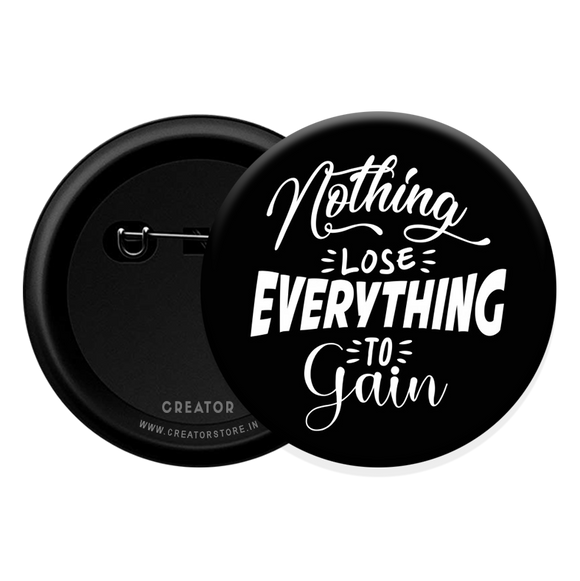Lose nothing Button Badge