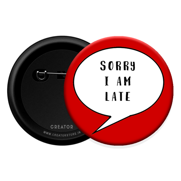 Sorry I'm late Button Badge