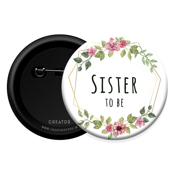 Sister to be- Baby Shower Button Badge
