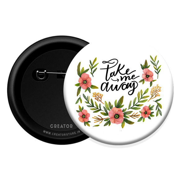 Take me away Button Badge