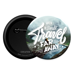 Travel far away Button Badge