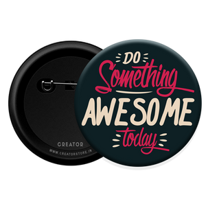 Do something awesome today Button Badge