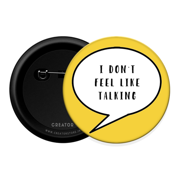 I don't feel like talking Button Badge