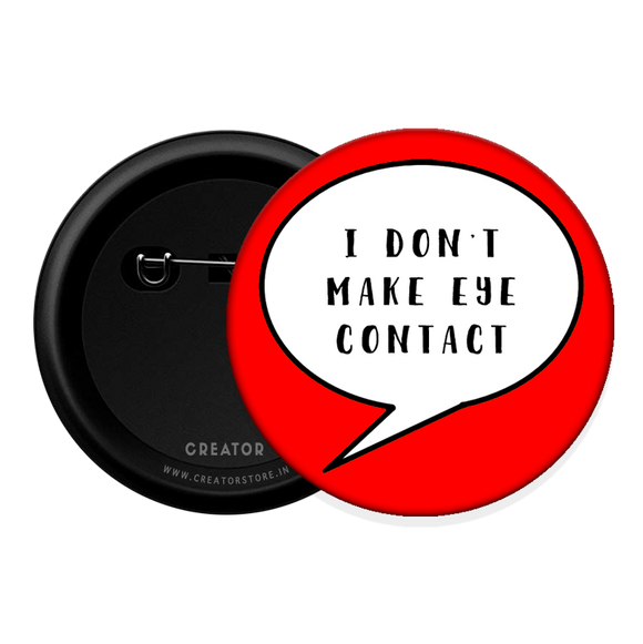 I don't make eye contact Button Badge