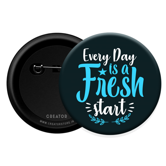 Every day is a Fresh start Button Badge