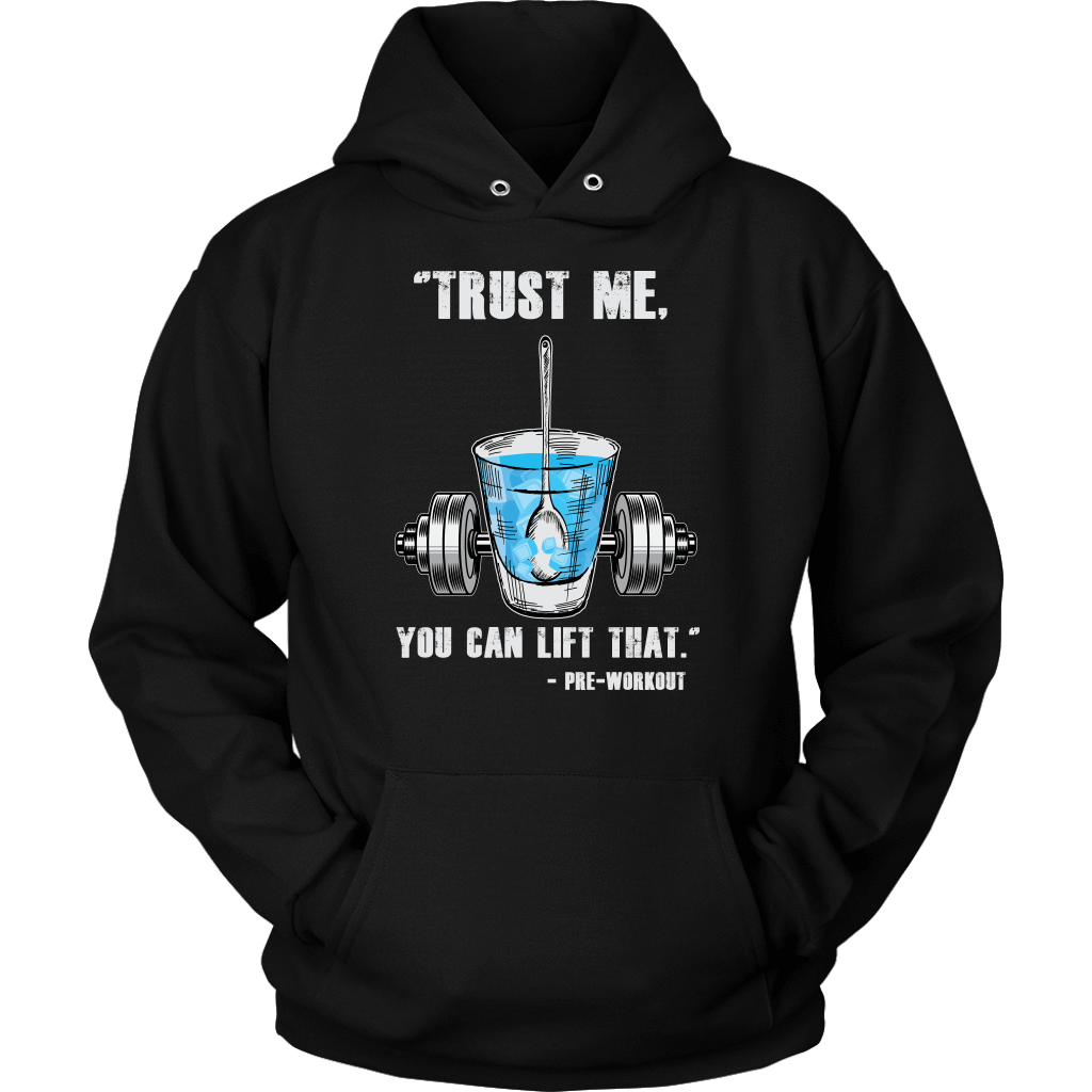 teelaunch T-shirt Unisex Hoodie / Black / S Trust Me, You Can Lift That - Pre-Workout | Pullover Hoodie