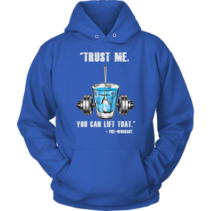 teelaunch T-shirt Unisex Hoodie / Royal Blue / S Trust Me, You Can Lift That - Pre-Workout | Pullover Hoodie