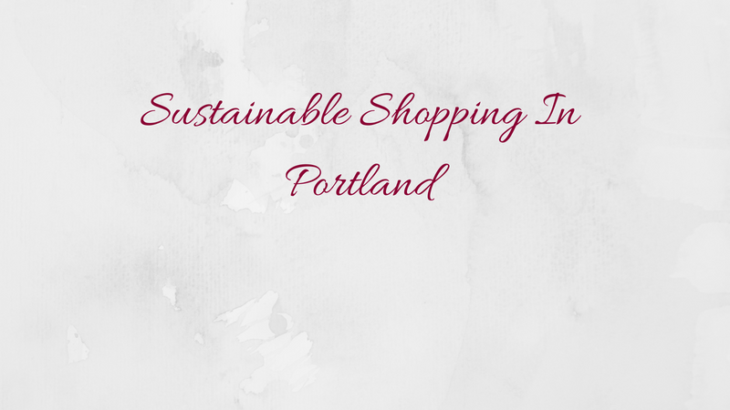 Sustainable Shopping Guide To Portland
