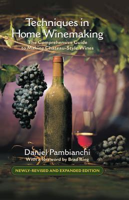 Techniques in Home Winemaking: The Comprehensive Guide to Making Chateau-Style Wines