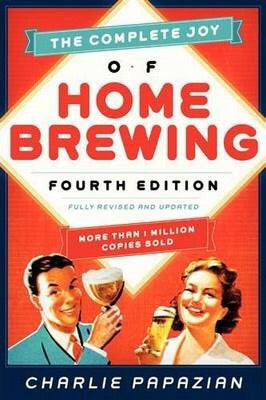 The Complete Joy of Homebrewing - 4th Ed, by Charlie Papazian