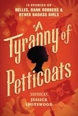 A Tyranny of Petticoats, edited by Jessica Spotswood