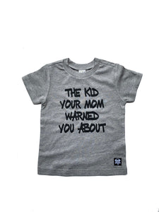 The Kid Your Mom Warned You About Tee