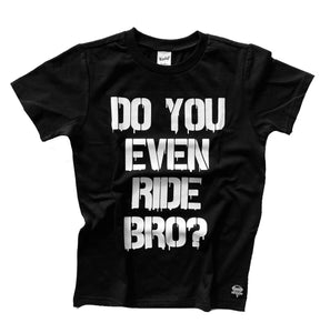 Do You Even Ride Bro? Tee