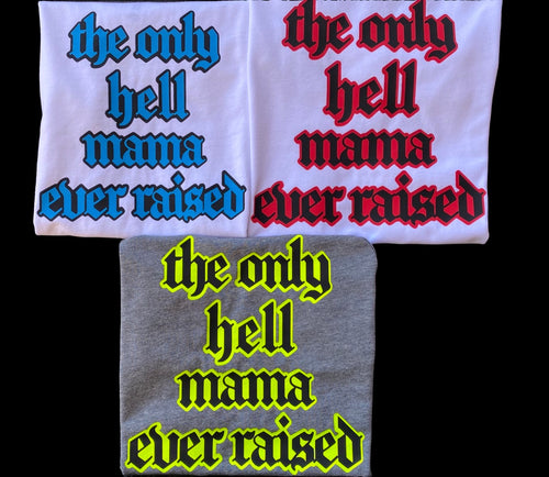 The Only Hell Mama Ever Raised Tee