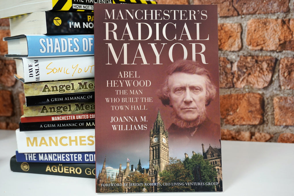 Manchesters Radical Mayor - Abel Heywood