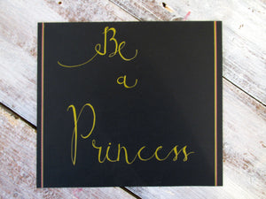 'Be a princess' Hand-written Original Calligraphy Sign on Black Cardstock