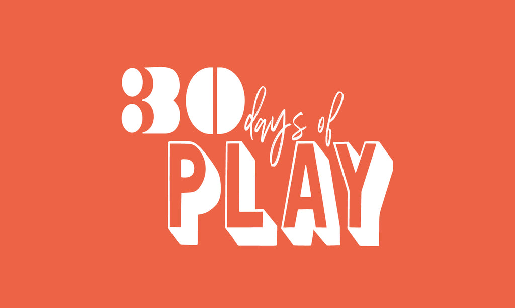 30 DAYS OF PLAY : Make Build Create
