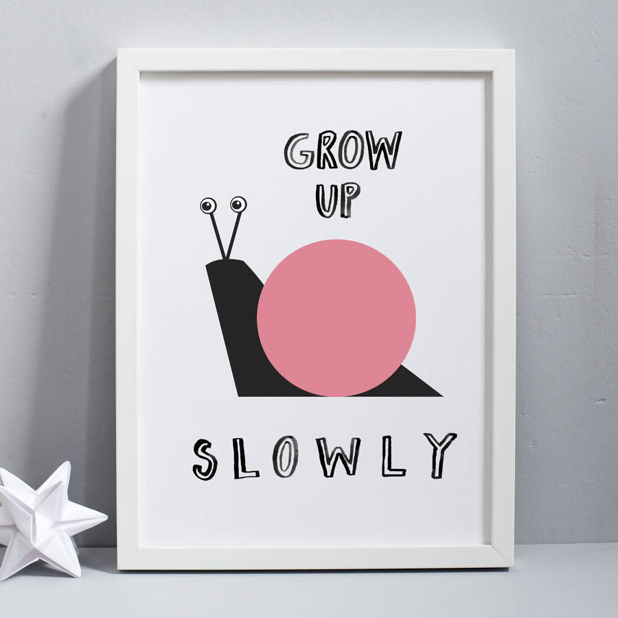 Grow Up Slowly Print