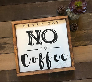 """Never Say No To Coffee"" hand painted rustic sign"