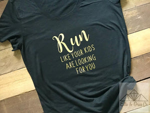 Run like your kids are looking for you tee