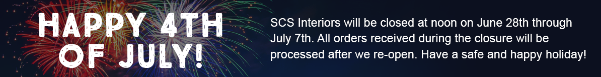 SCS Interiors will be closed at noon on June 28th through July 7th. All orders received during the closure will be processed after we re-open. Have a safe and happy holiday!