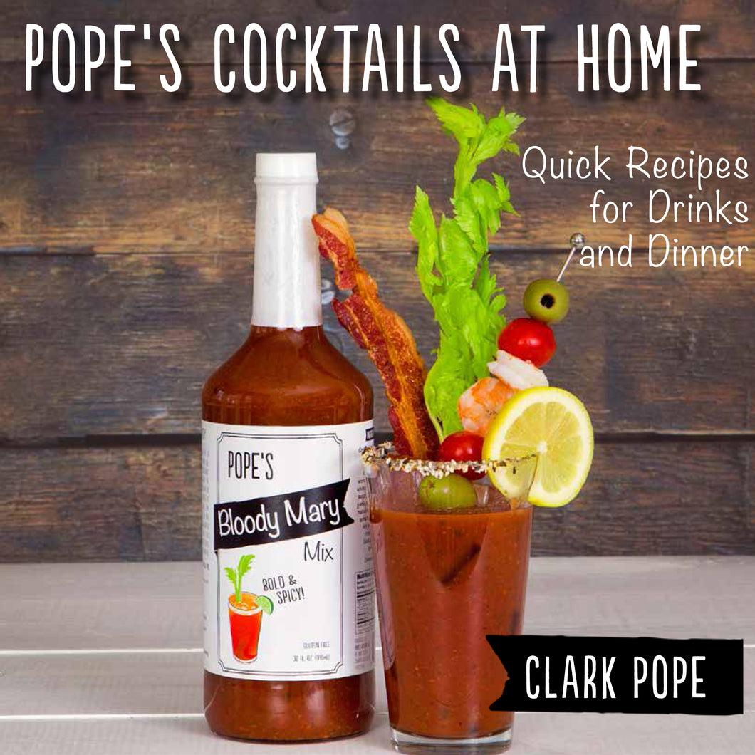 Pope's Cocktails at Home: Quick Recipes for Drinks and Dinner