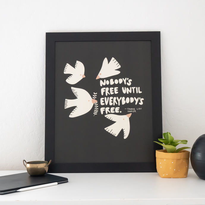 'Nobody's Free Until Everybody's Free' Print, 16