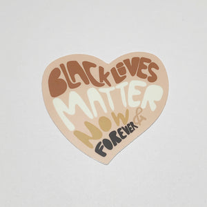 Black Lives Matter Now & Forever Sticker