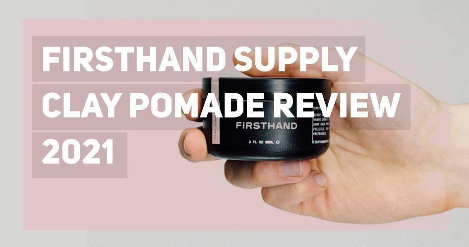 Firsthand Clay Pomade 2021 Review