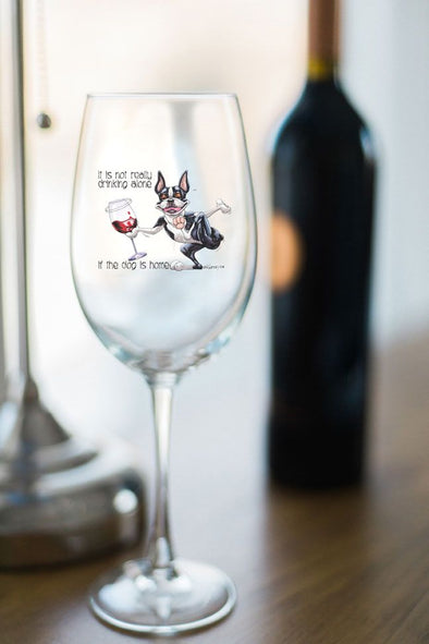 Boston Terrier - Its Not Drinking Alone - Wine Glass