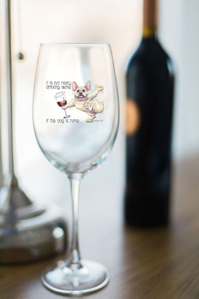 French Bulldog - Its Not Drinking Alone - Wine Glass
