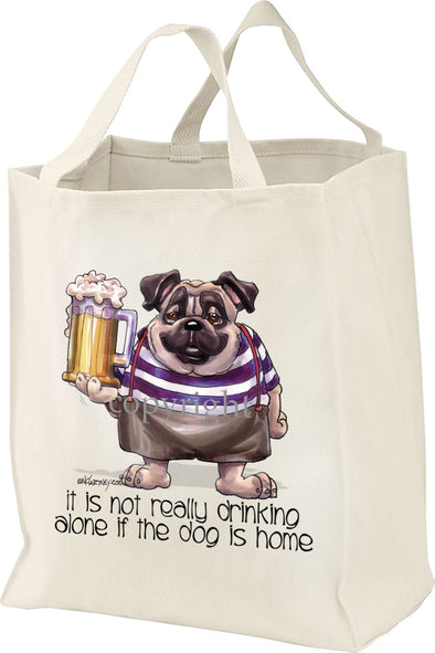 Pug - Drink Alone Beer - It's Not Drinking Alone - Tote Bag