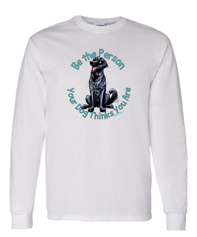 Flat Coated Retriever - Be The Person - Long Sleeve T-Shirt