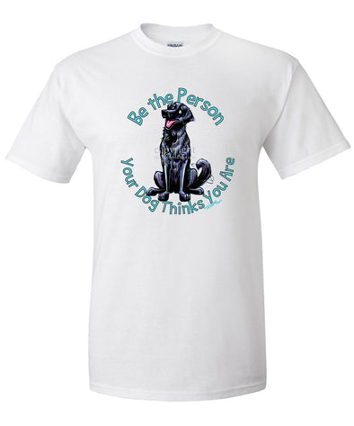 Flat Coated Retriever - Be The Person - T-Shirt