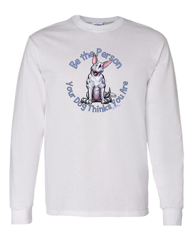 Bull Terrier - Be The Person - Long Sleeve T-Shirt