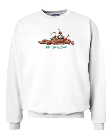 Vizsla - Life Is Pretty Good - Sweatshirt