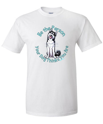 Siberian Husky - Be The Person - T-Shirt