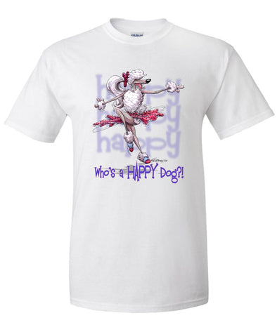Poodle  White - Who's A Happy Dog - T-Shirt