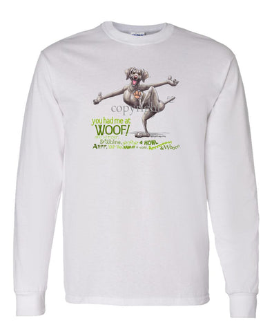 Weimaraner - You Had Me at Woof - Long Sleeve T-Shirt