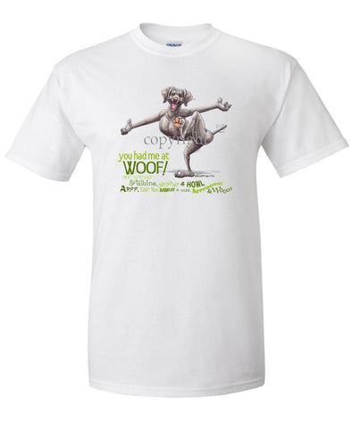 Weimaraner - You Had Me at Woof - T-Shirt