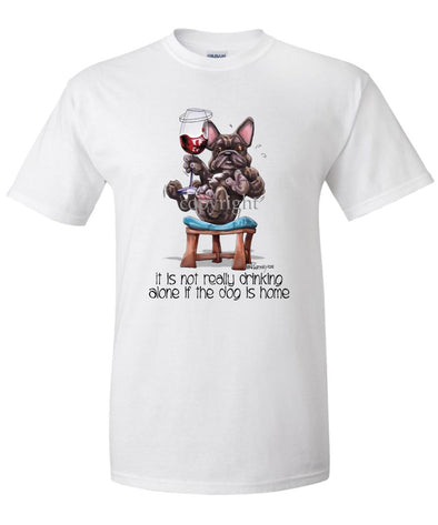 French Bulldog - It's Not Drinking Alone - T-Shirt