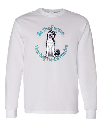 Siberian Husky - Be The Person - Long Sleeve T-Shirt