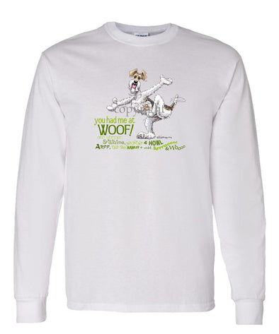Wire Fox Terrier - You Had Me at Woof - Long Sleeve T-Shirt